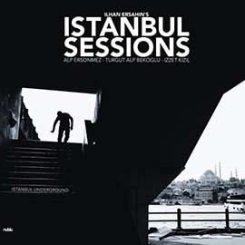 İlhan Erşahin's Istanbul Sessions - İstanbul Underground
